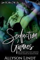 Seduction Games - Game for Cookies, #1 ebook by Allyson Lindt