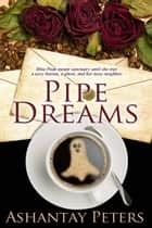 Pipe Dreams ebook by Ashantay  Peters
