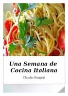 Una Semana de Cocina Italiana ebook by Claudio Ruggeri