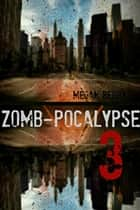Zomb-Pocalypse 3 - Zomb-Pocalypse, #3 ebook by Megan Berry