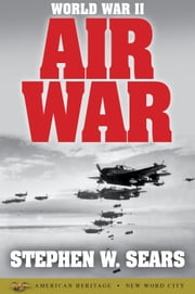 World War II: Air War ebook by Stephen W. Sears