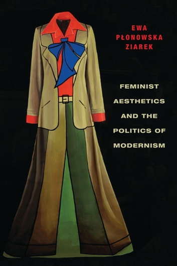 Feminist Aesthetics and the Politics of Modernism ebook by Ewa Ziarek