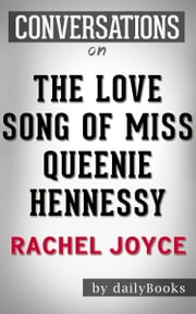 The Love Song of Miss Queenie Hennessy: A Novel by Rachel Joyce | Conversation Starters ebook by dailyBooks
