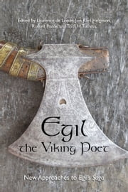 Egil, the Viking Poet - New Approaches to 'Egil's Saga' ebook by Laurence de Looze,Jon Karl Helgason,Russell Poole,Torfi H. Tulinius