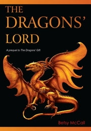THE DRAGONS' LORD - A prequel to The Dragons' Gift ebook by Betsy McCall