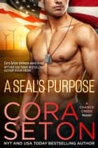 A SEAL's Purpose eBook by Cora Seton
