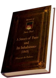 A Street of Paris and Its Inhabitants (1845) (Illustrated) - (MEMOIRS OF PARIS PAST) ebook by Honoré de Balzac