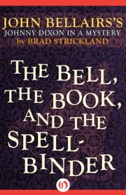 The Bell, the Book, and the Spellbinder ebook by John Bellairs,Brad Strickland