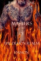 Masters of the Demon Realm ebook by Jessie Rose Case