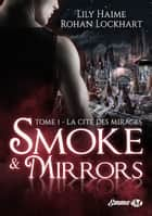 La Cité des Mirages - Smoke and Mirrors, T1 ebook by Rohan Lockhart, Lily Haime