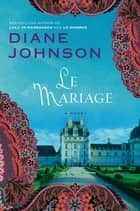 Le Mariage ebook by Diane Johnson