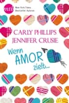 Wenn Amor zielt … eBook by Jennifer Crusie, Carly Phillips