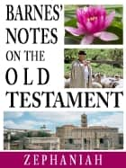 Barnes' Notes on the Old Testament-Book of Zephaniah ebook by Albert Barnes