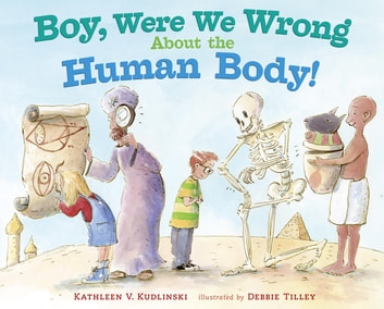 Boy, Were We Wrong About the Human Body! ebook by Kathleen V. Kudlinski
