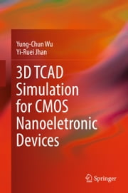 3D TCAD Simulation for CMOS Nanoeletronic Devices ebook by Yung-Chun Wu,Yi-Ruei Jhan