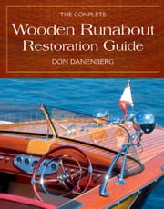 The Complete Wooden Runabout Restoration Guide ebook by Don Danenberg