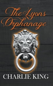 The Lyons Orphanage ebook by Charlie King