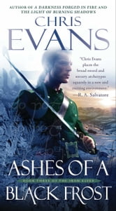 Ashes of a Black Frost - Book Three of The Iron Elves ebook by Chris Evans