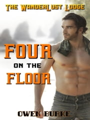 Four on the Floor (WanderLust Lodge Gay Sex Collection) ebook by Owen Burke