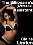 The Billionaire's Personal Assistant (Billionaire and Secretary Erotica Sex) - The Billionaire's Personal Assistant ebook by Claire Linden