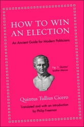 How to Win an Election - An Ancient Guide for Modern Politicians ebook by Marcus Tullius Cicero