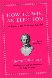 How to Win an Election - An Ancient Guide for Modern Politicians ebook by Marcus Tullius Cicero,Philip Freeman