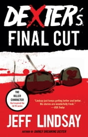 Dexter's Final Cut - Dexter Morgan (7) ebook by Jeff Lindsay