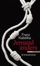 Jemand anders - Kriminalroman ebook by Franz Kabelka