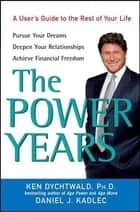 The Power Years ebook by Ken Dychtwald,Daniel J. Kadlec