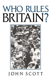 Who Rules Britain? ebook by John Scott