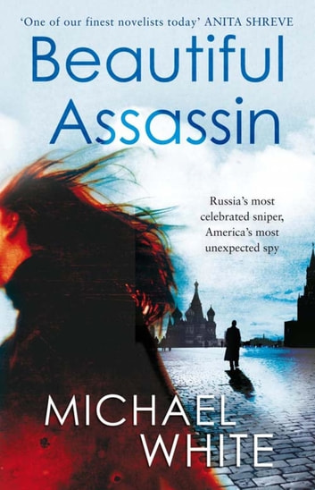 The Beautiful Assassin - Russia's most celebrated sniper, America's most unexpected spy ebook by Michael C. White