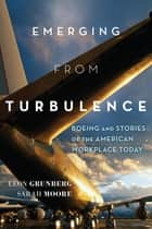 Emerging from Turbulence - Boeing and Stories of the American Workplace Today ebook by Leon Grunberg, Sarah Moore