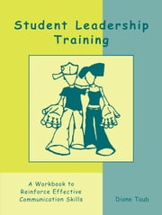 Student Leadership Training - A Workbook to Reinforce Effective Communication Skills ebook by Diane Taub