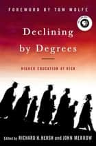 Declining by Degrees - Higher Education at Risk ebook by Richard H. Hersh, Richard H. Hersh, John Merrow,...