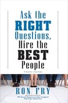 Ask the Right Questions, Hire the Best People ebook by Ron Fry