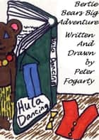 Bertie Bear's Big Adventure ebook by Peter Fogarty