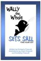 Wally the Whale Sets Sail ebook by Kimberly Prescott