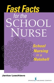 Fast Facts for the School Nurse - School Nursing in a Nutshell ebook by Janice Loschiavo, MA, RN, NJ-CSN