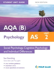 AQA(B) AS Psychology Student Unit Guide New Edition: Unit 2 Social Psychology, Cognitive Psychology and Individual Differences ebook by Sue Standring