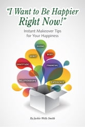 I Want to Be Happier Right Now! ebook by Jackie Wells Smith