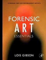 Forensic Art Essentials: A Manual for Law Enforcement Artists ebook by Gibson, Lois