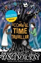 The Accidental Time Traveller ebook by Janis Mackay