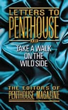 Letters to Penthouse XXIX - Take a Walk on the Wild Side ebook by Penthouse International