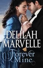 Forever Mine ebook by Delilah Marvelle