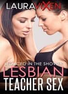 Lesbian Teacher Sex: Seduced In The Shower ebook by
