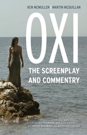 Oxi: An Act of Resistance - The Screenplay and Commentary, Including interviews with Derrida, Cixous, Balibar and Negri ebook by Ken McMullen,Martin McQuillan