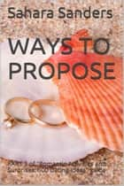 Ways To Propose - Win The Heart Of A Woman Of Your Dreams, #6 ebook by Sahara Sanders