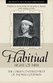 A Habitual Sight of Him - The Christ-Centered Peity of Thomas Goodwin ebook by Joel Beeke,Mark Jones
