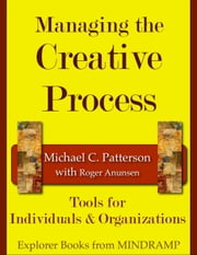 Managing the Creative Process: Tools for Individuals & Organizations ebook by Michael C. Patterson