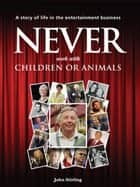 Never Work with Children or Animals - A Story of Life in the Entertainment Business ebook by John Stirling, Chris Newton